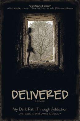 Delivered: A Memoir: My Dark Path Through Addiction