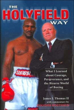 The Holyfield Way: What I Learned about Courage, Perseverance, and the Bizarre World of Boxing