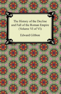 The History of the Decline and Fall of the Roman Empire (Volume VI of VI)