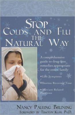 Stop Colds and Flus the Natural Way: A Comprehensive Guide to Drug-Free Remedies Appropriate for the Entire Family