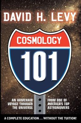 Cosmology 101: Everything You Ever Need to Know About Astronomy, The Solar System, Stars, Galaxies, Comets, Eclipses, and More
