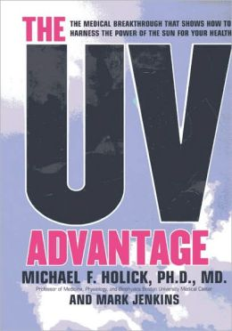 The UV Advantage: The Medical Breakthrough that Shows How to Harness the Power of the Sun for Your Health
