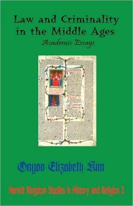 Law and Criminality in the Middle Ages: Academic Essays