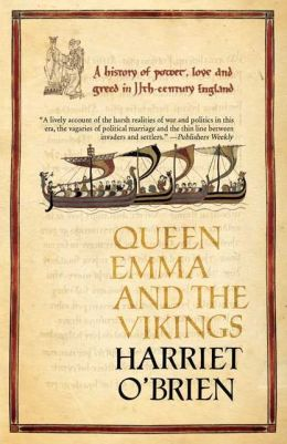 Queen Emma and the Vikings: A History of Power, Love, and Greed in 11th Century England