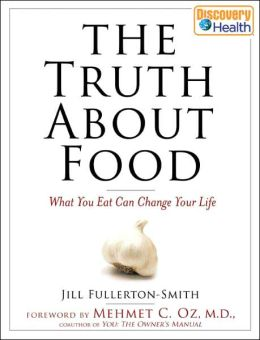 Truth About Food: What You Eat Can Change Your Life