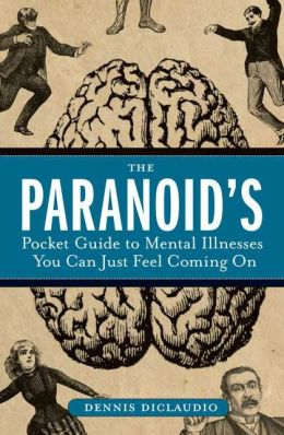 Paranoid's Pocket Guide to Mental Illnesses You Can Just Feel Coming On