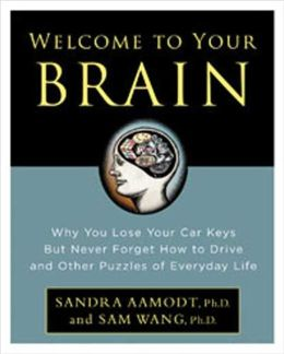 Welcome to Your Brain: Why You Lose Your Car Keys But Never Forget How to Drive and Other Puzzles of Everyday Behavior