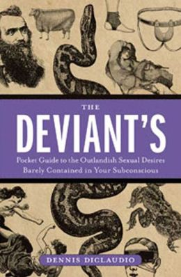 Deviant's Pocket Guide to the Outlandish Sexual Desires Barely Contained in Your Subconscious