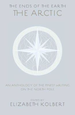 The Ends of the Earth: An Anthology of the Finest Writing on the Arctic and the Antarctic