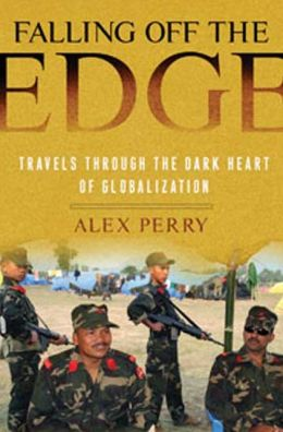 Falling off the Edge: Travels Through the Dark Heart of Globalization