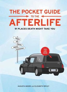 Pocket Guide to the Afterlife: 91 Places Death Might Take You