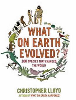 What on Earth Evolved?: 100 Species That Changed the World