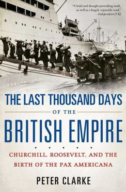 Last Thousand Days of the British Empire: Churchill, Roosevelt, and the Birth of the Pax Americana