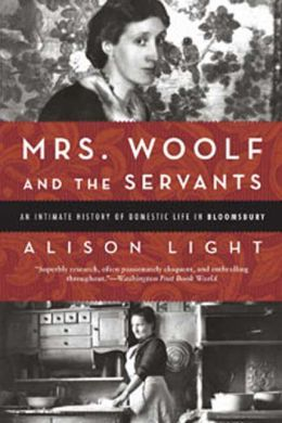 Mrs. Woolf and the Servants: An Intimate History of Domestic Life in Bloomsbury