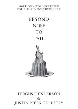 Beyond Nose to Tail: More Omnivorous Recipes for the Adventurous Cook