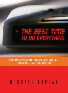 The Best Time to do Everything: Expert Advice on How to Live Cooler, Smarter, Faster, Better