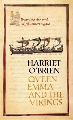 Queen Emma and the Vikings: A History of Power, Love, and Greed in 11th-Century England