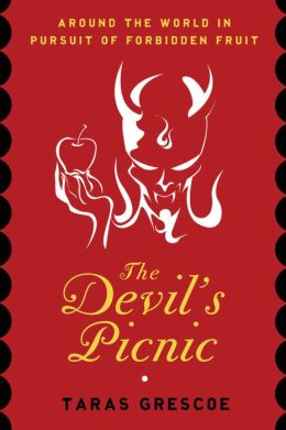 The Devil's Picnic: Travels Through the Underworld of Food and Drink