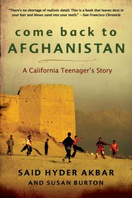 Come Back to Afghanistan: Trying to Rebuild a Country with My Father, My Brother, My One-Eyed Uncle, Bearded Tribesmen, and Pr