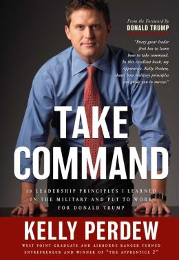 Take Command: 10 Leadership Principles Learned in the U. S. Military Applied under Donald Trump