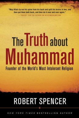 Truth about Muhammad: The Founder of the World's Most Intolerant Religion