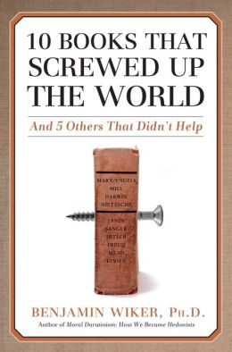 10 Books that Screwed Up the World: And Five Others That Didn't Help