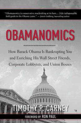 Obamanomics: How Barack Obama Is Bankrupting You and Enriching His Wall Street Friends, Corporate Lobbyists, and
