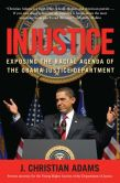 Book Cover Image. Title: Injustice:  Exposing the Racial Agenda of the Obama Justice Department, Author: J. Christian Adams