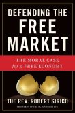 Book Cover Image. Title: Defending the Free Market:  The Moral Case for a Free Economy, Author: Robert A. Sirico