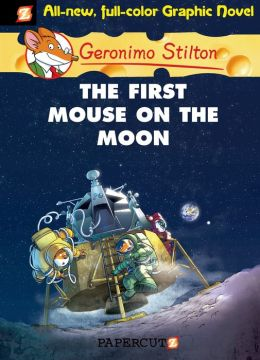 The First Mouse on the Moon (Geronimo Stilton Graphic Novel Series #14)