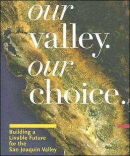 Our Valley. Our Choice: Building a Livable Future for the San Joaquin Valley