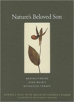 Natures Beloved Son: Rediscovering John Muirs Botanical Legacy