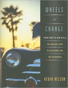 Wheels of Change from Zero to 600 M.P.H: The Amazing Story of California and the Automobile