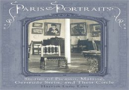 Paris Portraits: Stories of Picasso, Matisse, Gertrude Stein, and Their Circle