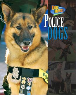 Police Dogs (Dog Heroes Series)