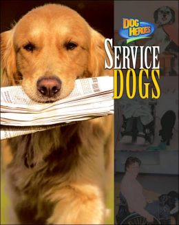 Service Dogs (Dog Heroes Series)