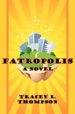 Fatropolis: A Novel