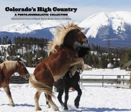 Colorado's High County: A Photojournalistic Collection: Featuring Summit County and Beyond, Nearly a Quarter-Century in the Making