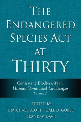 The Endangered Species Act at Thirty: Conserving Biodiversity in Human-Dominated Landscapes