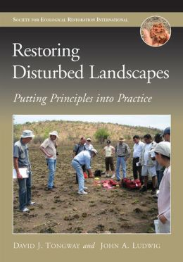Restoring Disturbed Landscapes: Putting Principles into Practice