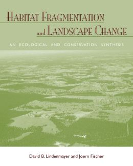 Habitat Fragmentation and Landscape Change: An Ecological and Conservation Synthesis
