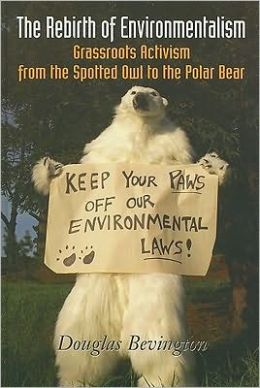 The Rebirth Of Environmentalism: Grassroots Activism From The Spotted Owl To The Polar Bear