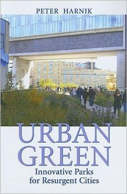 Urban Green: Innovative Parks For Resurgent Cities