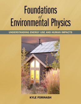 Foundations of Environmental Physics: Understanding Energy Use and Human Impacts