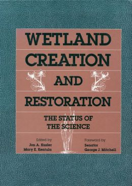 Wetland Creation and Restoration: The Status Of The Science (PagePerfect NOOK Book)