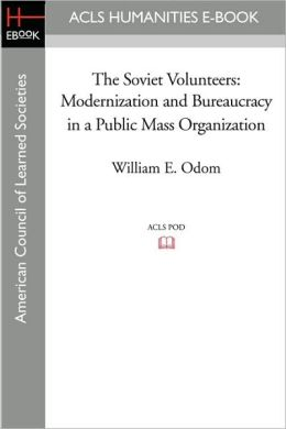 The Soviet Volunteers: Modernization and Bureaucracy in a Public Mass Organization
