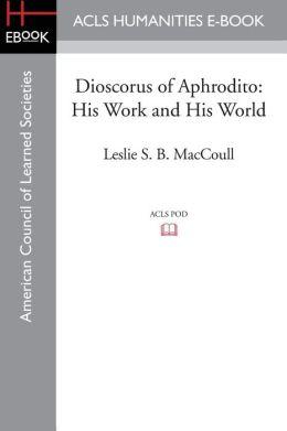 Dioscorus of Aphrodito: His Work and His World