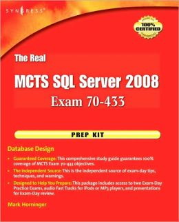 The Real MCTS SQL Server 2008 Exam 70-433 Prep Kit: Database Design
