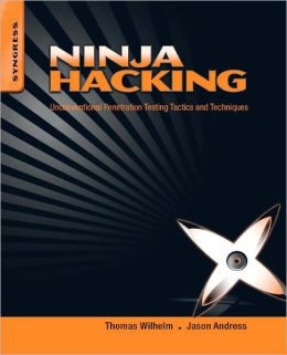 Ninja Hacking: Unconventional Penetration Testing Tactics and Techniques