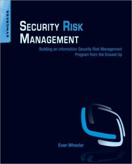 Security Risk Management: Building an Information Security Risk Management Program from the Ground Up